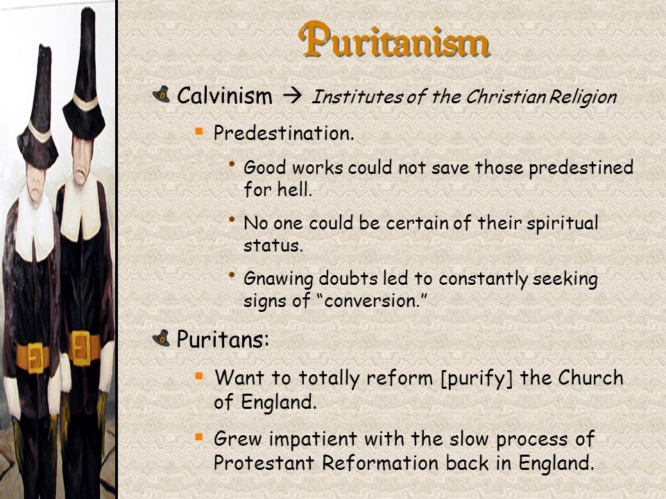 Puritanism Calvinism Institutes of the Christian Religion Predestination. Good works could not save those predestined for hell. No one could be certai