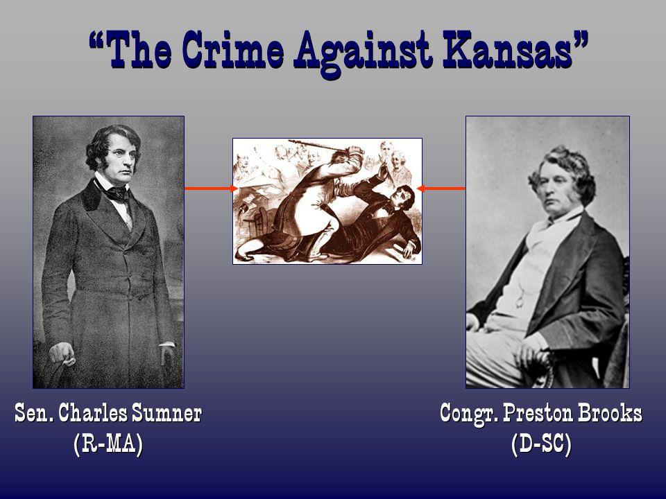 The Crime Against Kansas Sen. Charles Sumner (R-MA) Congr. Preston Brooks (D-SC)