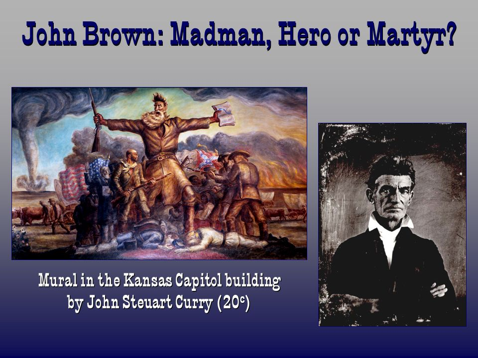 John Brown: Madman, Hero or Martyr? Mural in the Kansas Capitol building by John Steuart Curry (20 c )