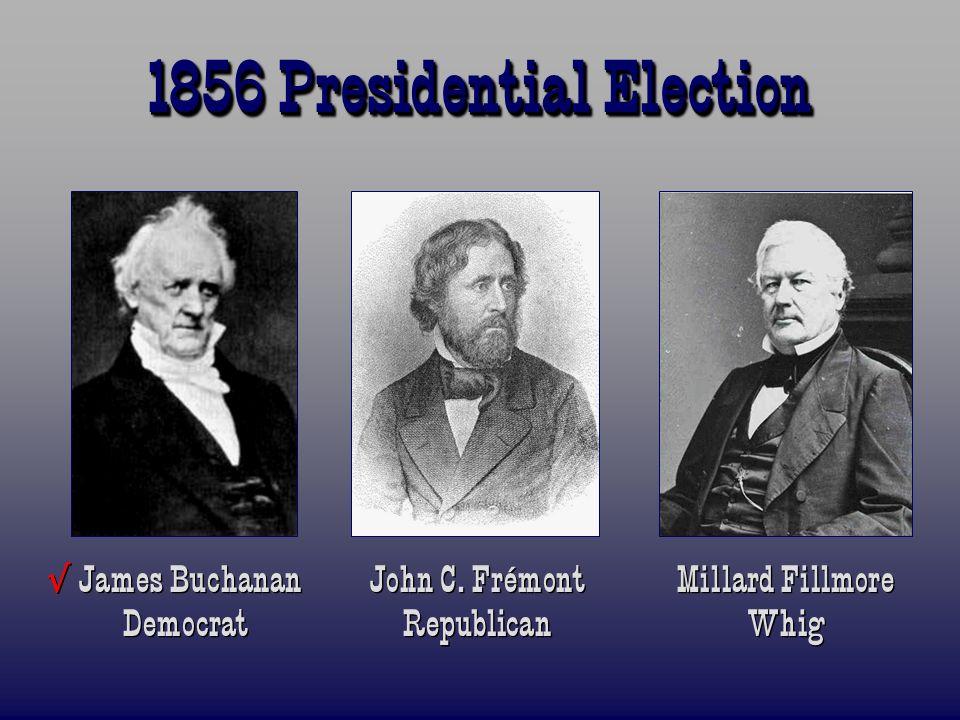 1856 Presidential Election James Buchanan John C. Frémont Millard Fillmore Democrat Republican Whig