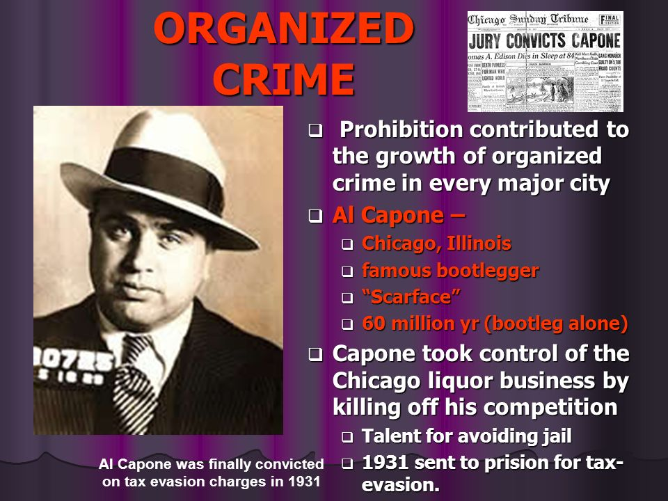 ORGANIZED CRIME Prohibition contributed to the growth of organized crime in every major city Prohibition contributed to the growth of organized crime