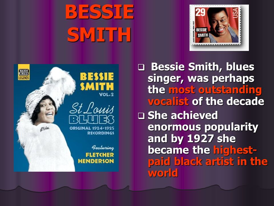 BESSIE SMITH Bessie Smith, blues singer, was perhaps the most outstanding vocalist of the decade Bessie Smith, blues singer, was perhaps the most outs