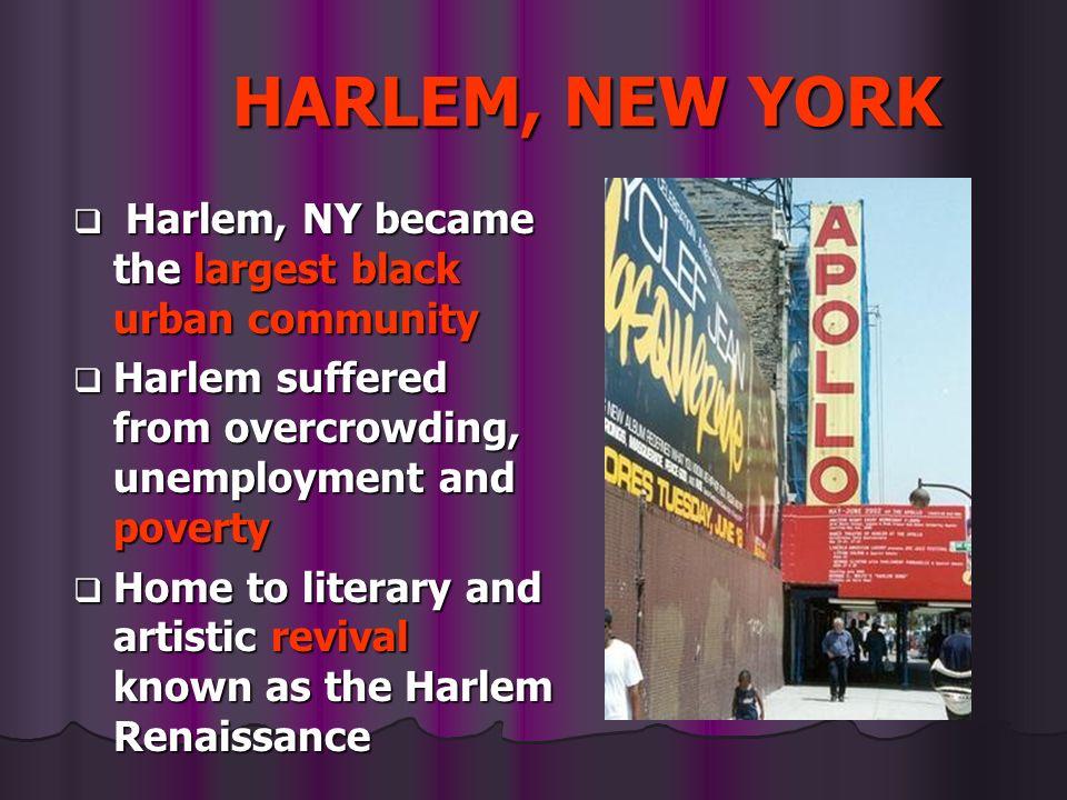 HARLEM, NEW YORK Harlem, NY became the largest black urban community Harlem, NY became the largest black urban community Harlem suffered from overcrow