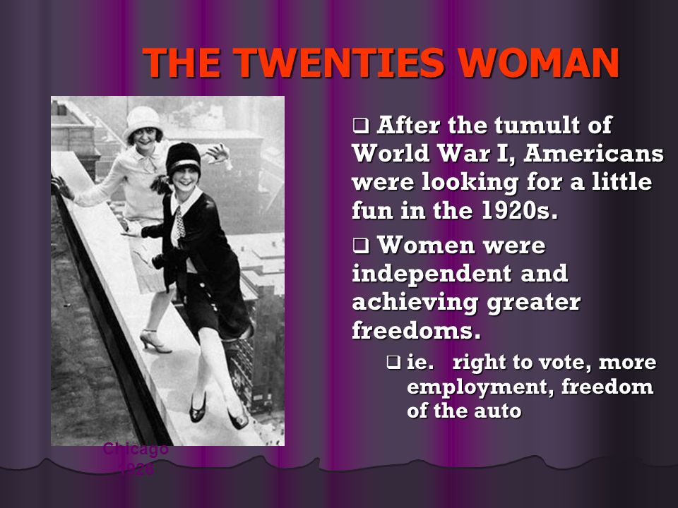 THE TWENTIES WOMAN After the tumult of World War I, Americans were looking for a little fun in the 1920s. After the tumult of World War I, Americans w
