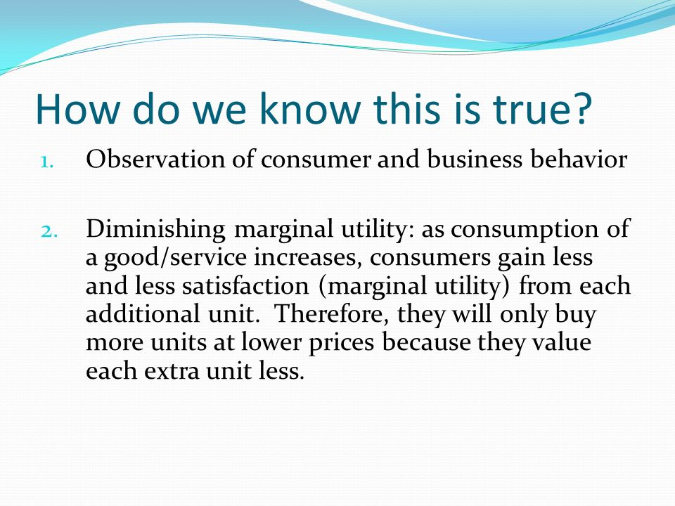 How do we know this is true. 1. Observation of consumer and business behavior 2.