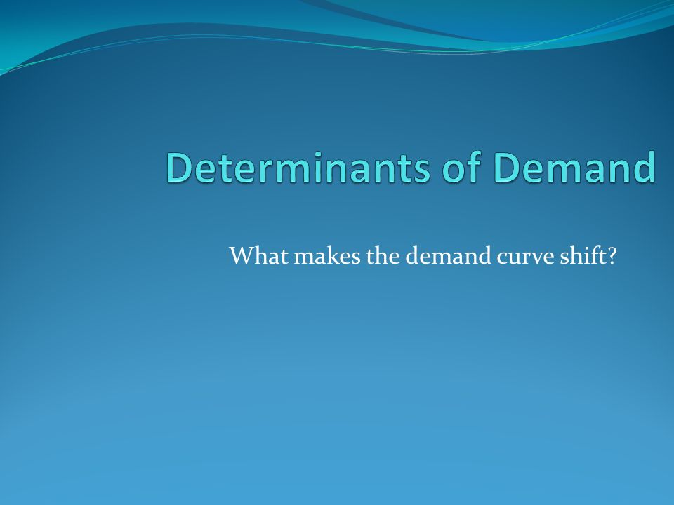 What makes the demand curve shift