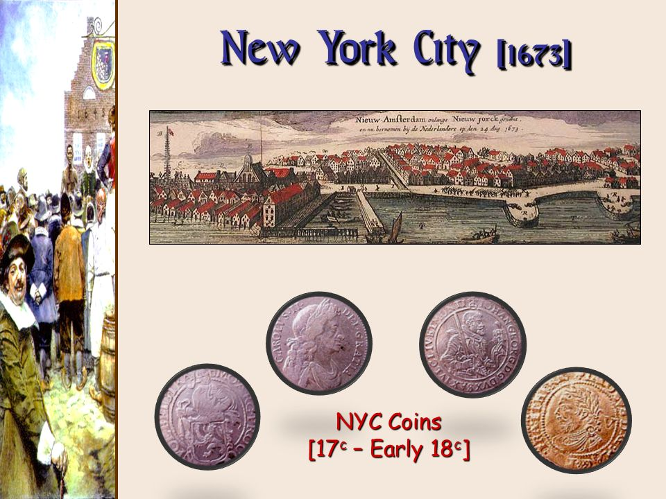 New York City [1673] NYC Coins [17 c – Early 18 c ]