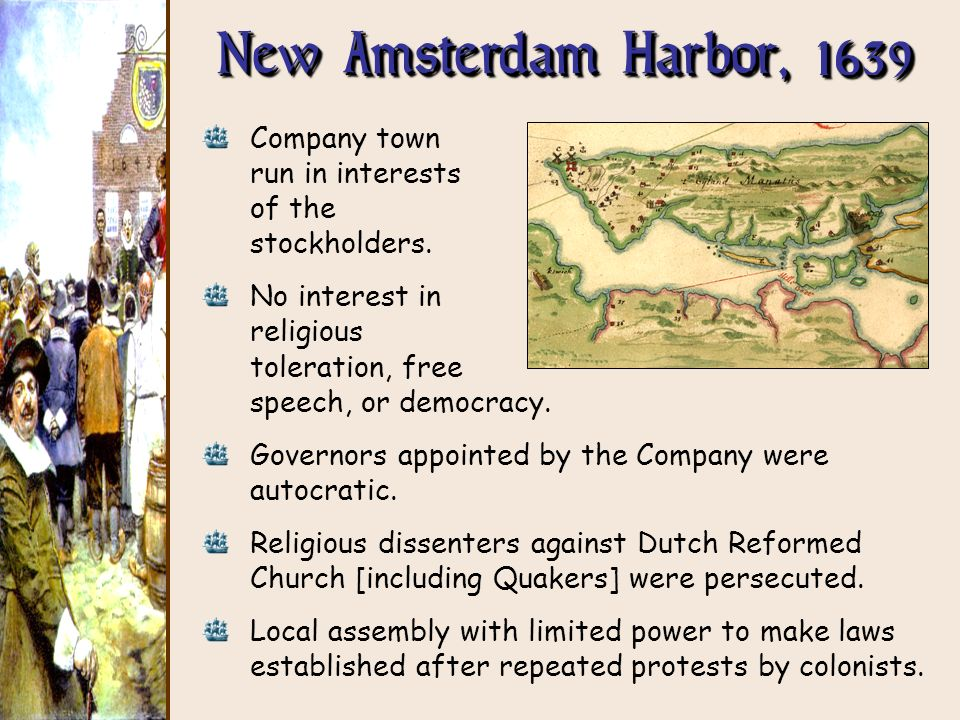 Company town run in interests of the stockholders. No interest in religious toleration, free speech, or democracy. Governors appointed by the Company
