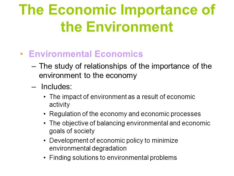 The Economic Importance of the Environment Environmental Economics –The study of relationships of the importance of the environment to the economy – I