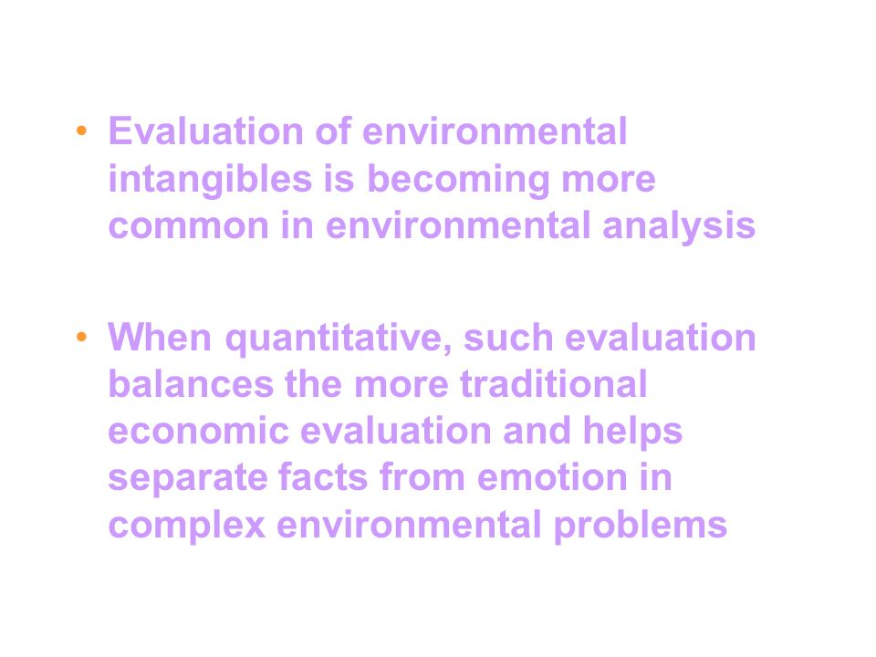 Evaluation of environmental intangibles is becoming more common in environmental analysis When quantitative, such evaluation balances the more traditi
