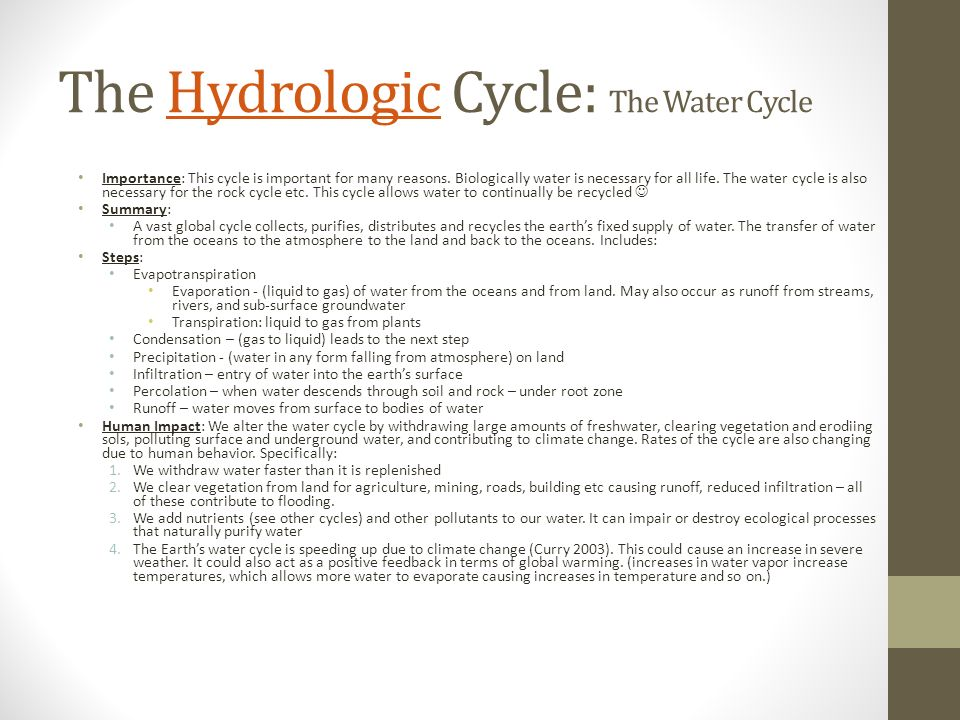 The Hydrologic Cycle: The Water CycleHydrologic Importance: This cycle is important for many reasons. Biologically water is necessary for all life. Th