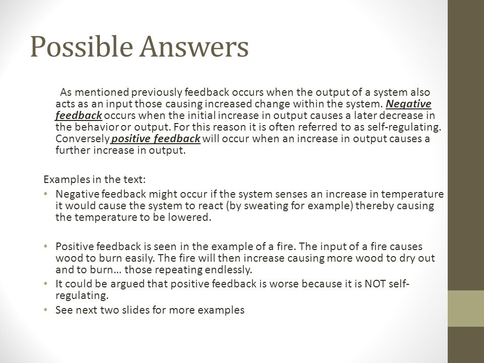 Possible Answers As mentioned previously feedback occurs when the output of a system also acts as an input those causing increased change within the s