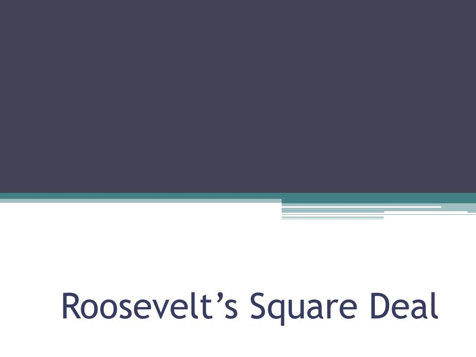 Roosevelts Square Deal