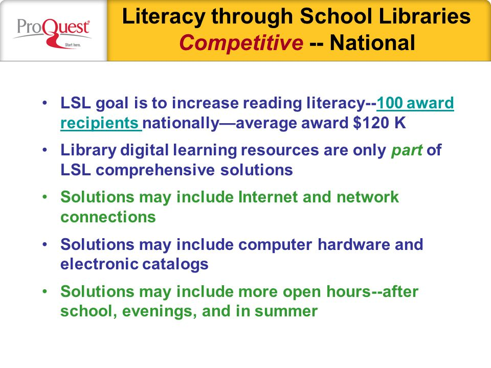Literacy through School Libraries Competitive -- National LSL goal is to increase reading literacy--100 award recipients nationallyaverage award $120