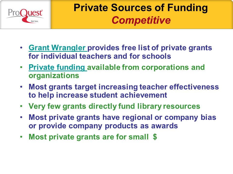 Private Sources of Funding Competitive Grant Wrangler provides free list of private grants for individual teachers and for schoolsGrant Wrangler Priva