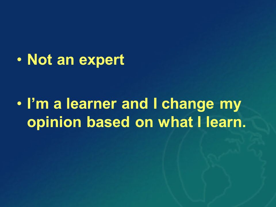 Not an expert Im a learner and I change my opinion based on what I learn.