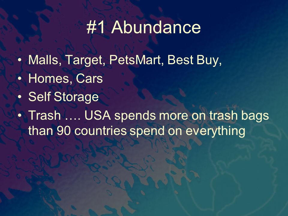 #1 Abundance Malls, Target, PetsMart, Best Buy, Homes, Cars Self Storage Trash …. USA spends more on trash bags than 90 countries spend on everything
