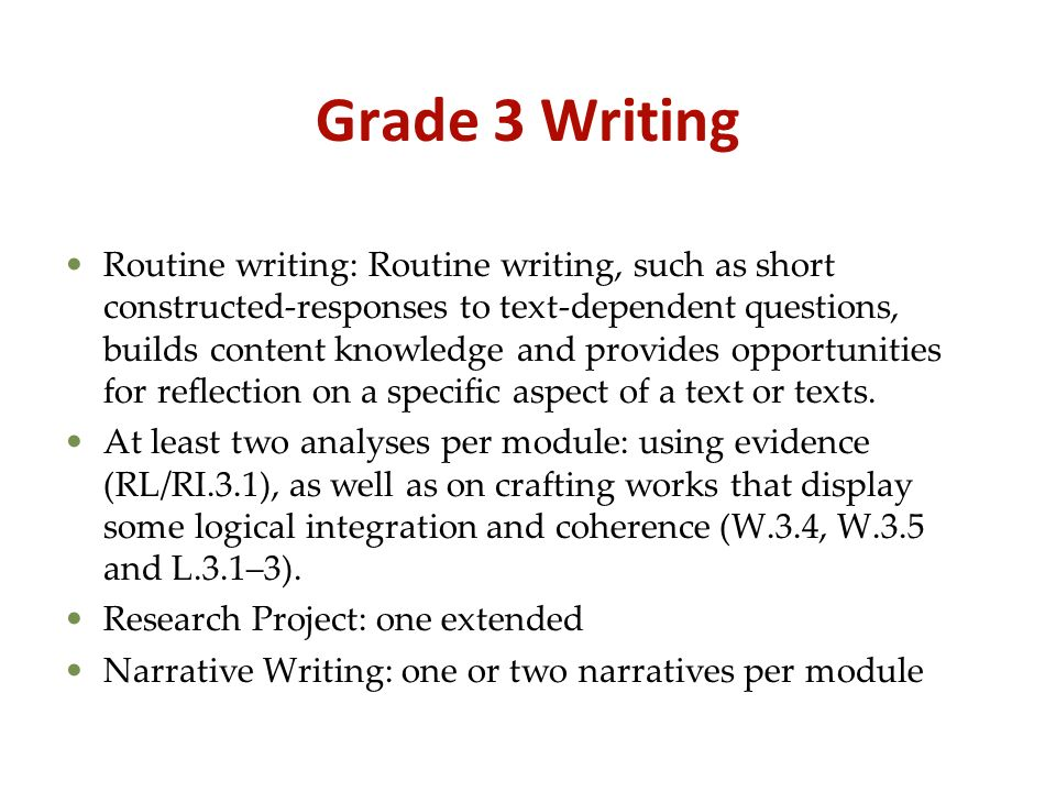 Grade 3 Writing Routine writing: Routine writing, such as short constructed-responses to text-dependent questions, builds content knowledge and provid