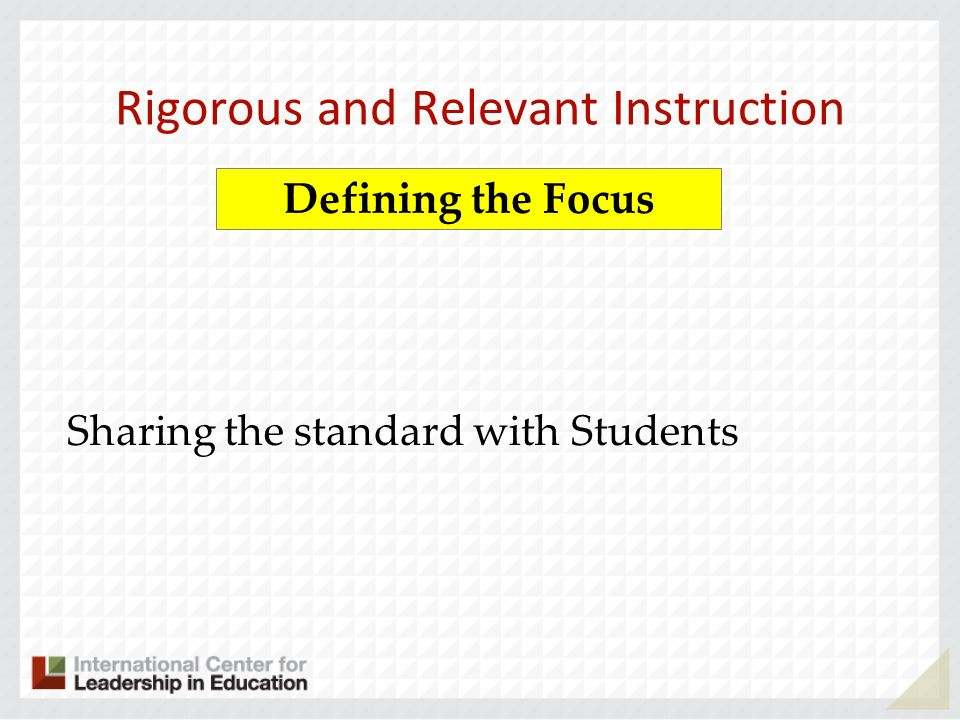 Rigorous and Relevant Instruction Sharing the standard with Students Defining the Focus