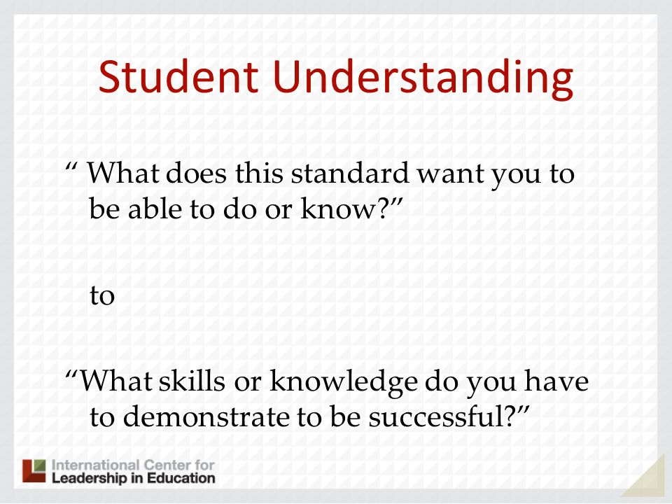 Student Understanding What does this standard want you to be able to do or know? to What skills or knowledge do you have to demonstrate to be successf