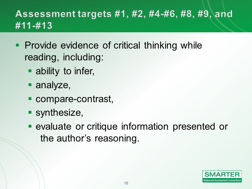 16 Provide evidence of critical thinking while reading, including: ability to infer, analyze, compare-contrast, synthesize, evaluate or critique infor