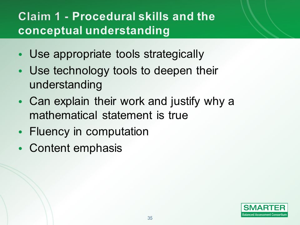 35 Use appropriate tools strategically Use technology tools to deepen their understanding Can explain their work and justify why a mathematical statem