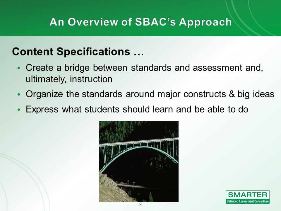 8 Content Specifications … Create a bridge between standards and assessment and, ultimately, instruction Organize the standards around major construct