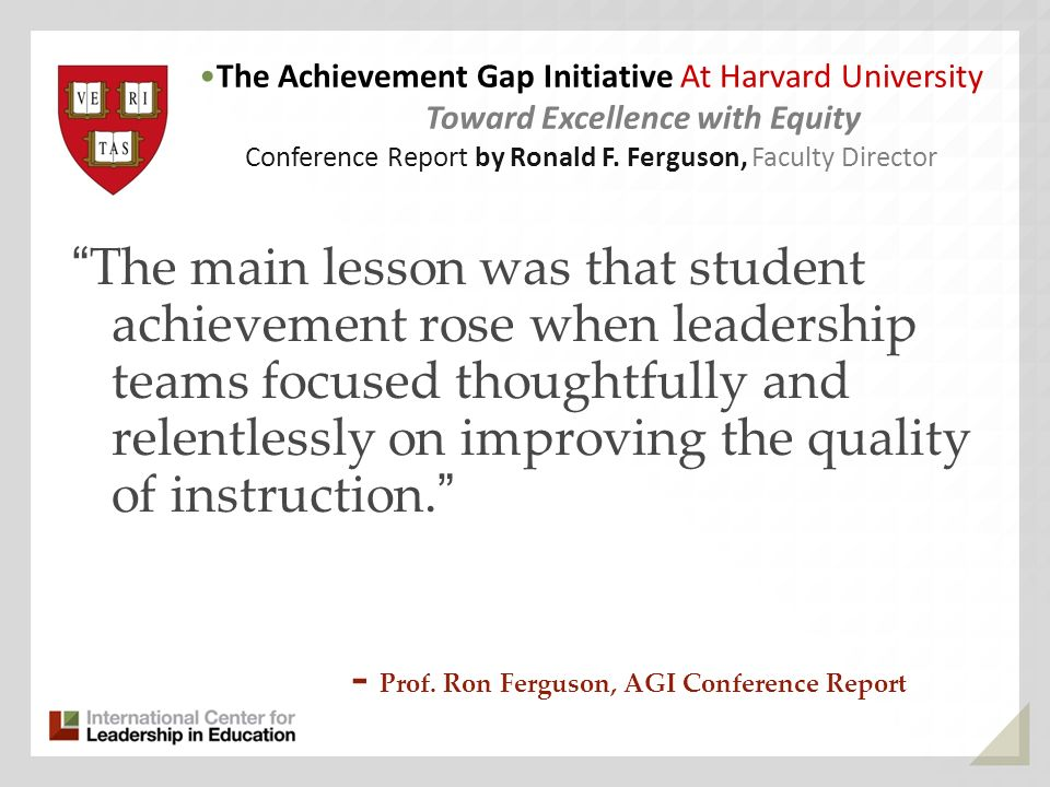 The main lesson was that student achievement rose when leadership teams focused thoughtfully and relentlessly on improving the quality of instruction.