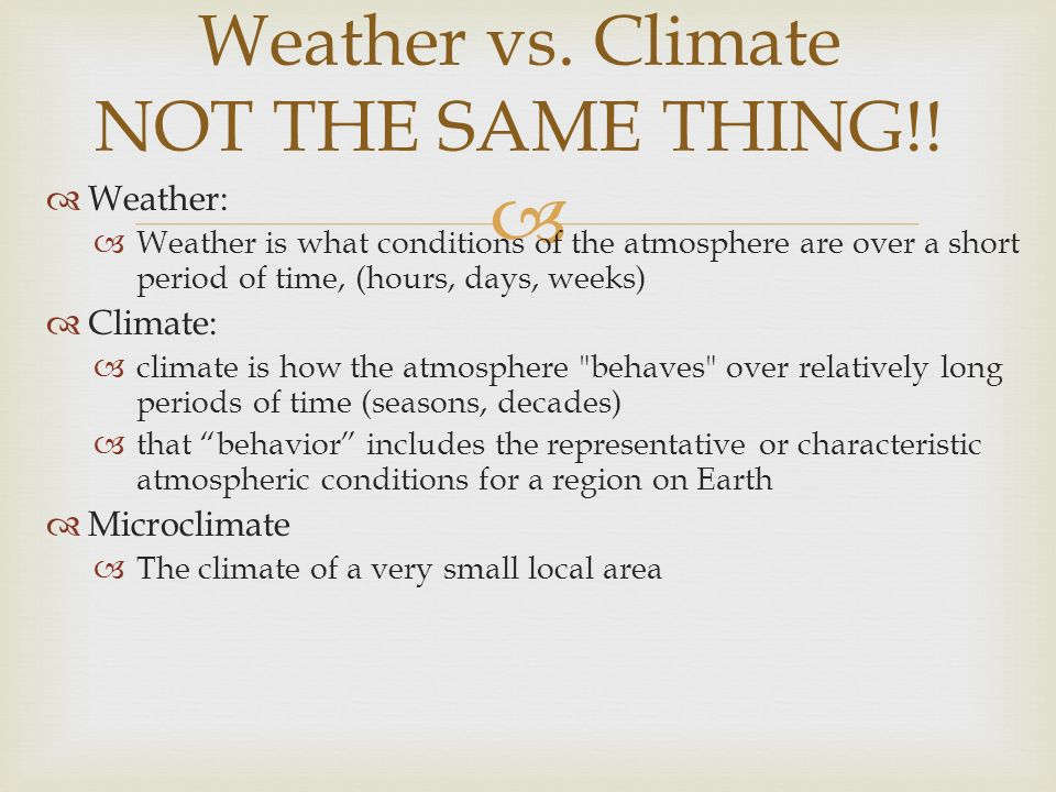 Weather: Weather is what conditions of the atmosphere are over a short period of time, (hours, days, weeks) Climate: climate is how the atmosphere