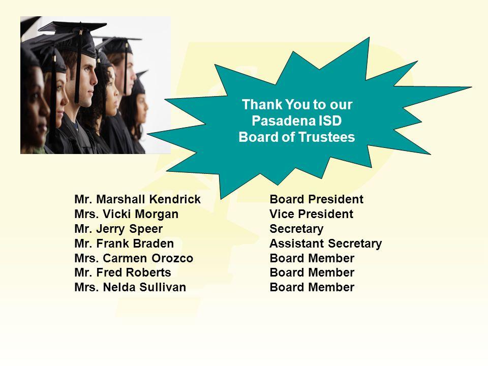 Thank You to our Pasadena ISD Board of Trustees Mr. Marshall KendrickBoard President Mrs. Vicki MorganVice President Mr. Jerry SpeerSecretary Mr. Fran