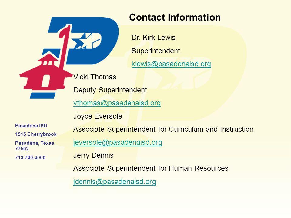 Contact Information Dr. Kirk Lewis Superintendent klewis@pasadenaisd.org Vicki Thomas Deputy Superintendent vthomas@pasadenaisd.org Joyce Eversole Ass
