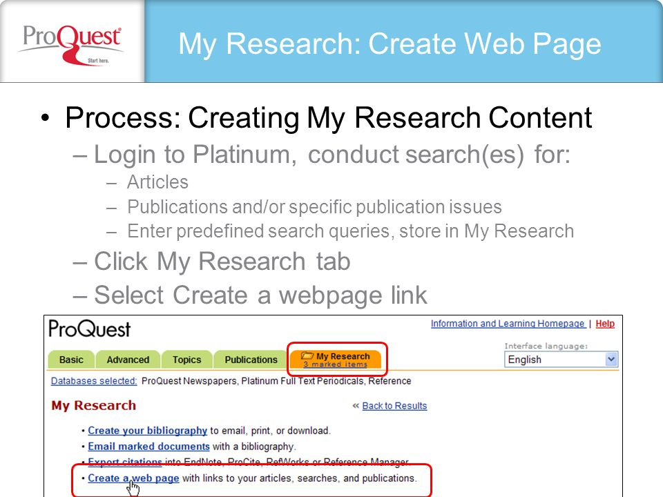 My Research: Create Web Page Process: Creating My Research Content –Login to Platinum, conduct search(es) for: –Articles –Publications and/or specific