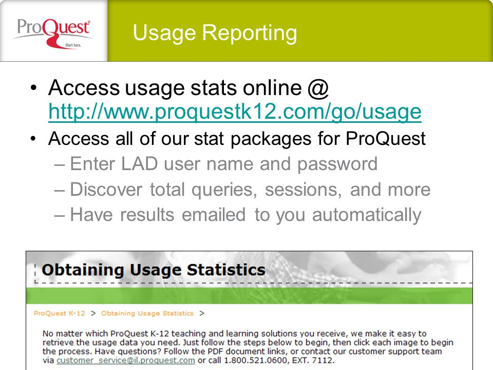 Usage Reporting Access usage stats online @ http://www.proquestk12.com/go/usage http://www.proquestk12.com/go/usage Access all of our stat packages fo
