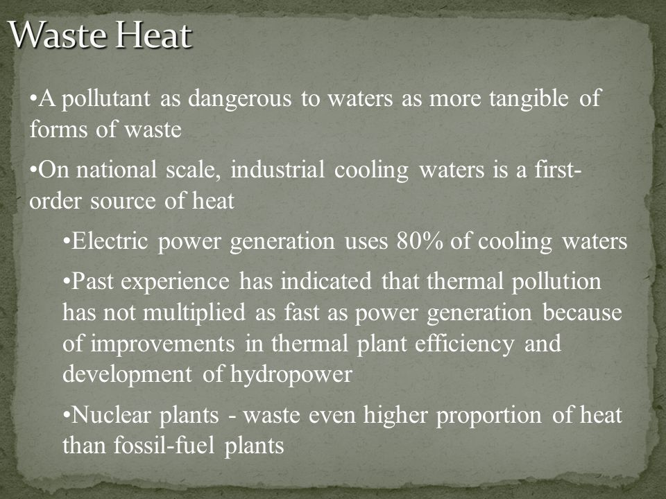 A pollutant as dangerous to waters as more tangible of forms of waste On national scale, industrial cooling waters is a first- order source of heat El