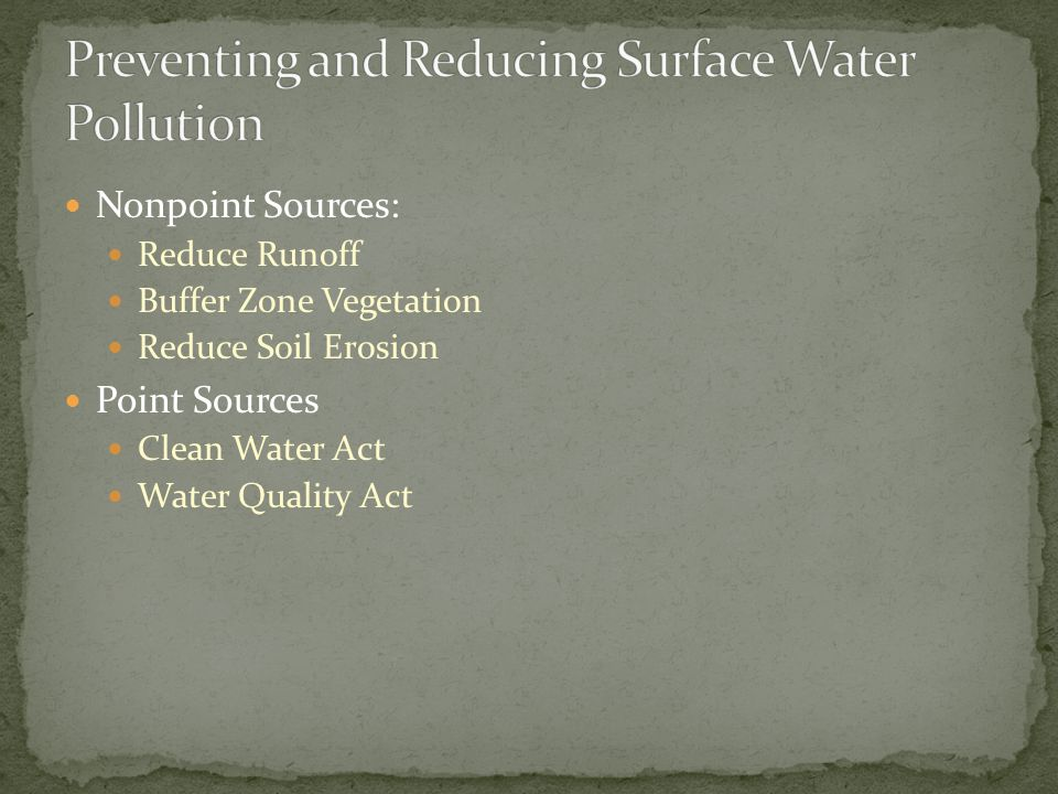 Nonpoint Sources: Reduce Runoff Buffer Zone Vegetation Reduce Soil Erosion Point Sources Clean Water Act Water Quality Act