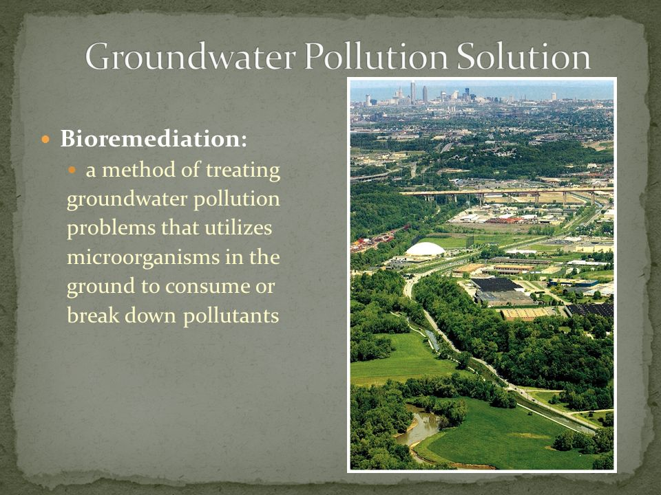 Bioremediation: a method of treating groundwater pollution problems that utilizes microorganisms in the ground to consume or break down pollutants