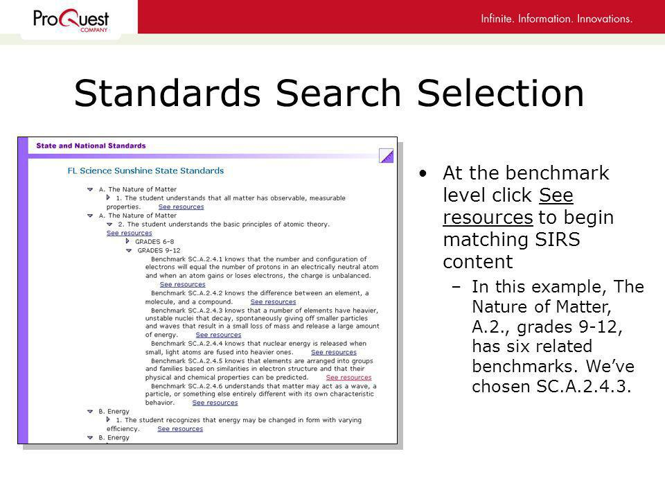 Standards Search Selection At the benchmark level click See resources to begin matching SIRS content –In this example, The Nature of Matter, A.2., grades 9-12, has six related benchmarks.