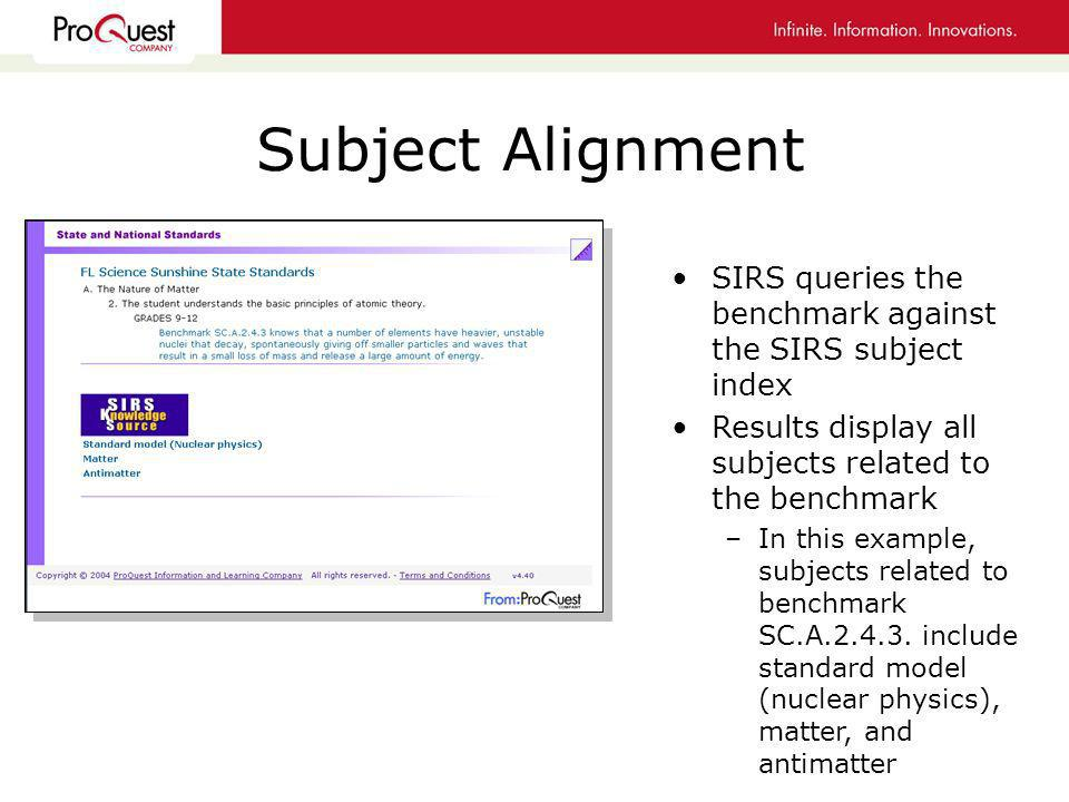 Subject Alignment SIRS queries the benchmark against the SIRS subject index Results display all subjects related to the benchmark –In this example, subjects related to benchmark SC.A.2.4.3.