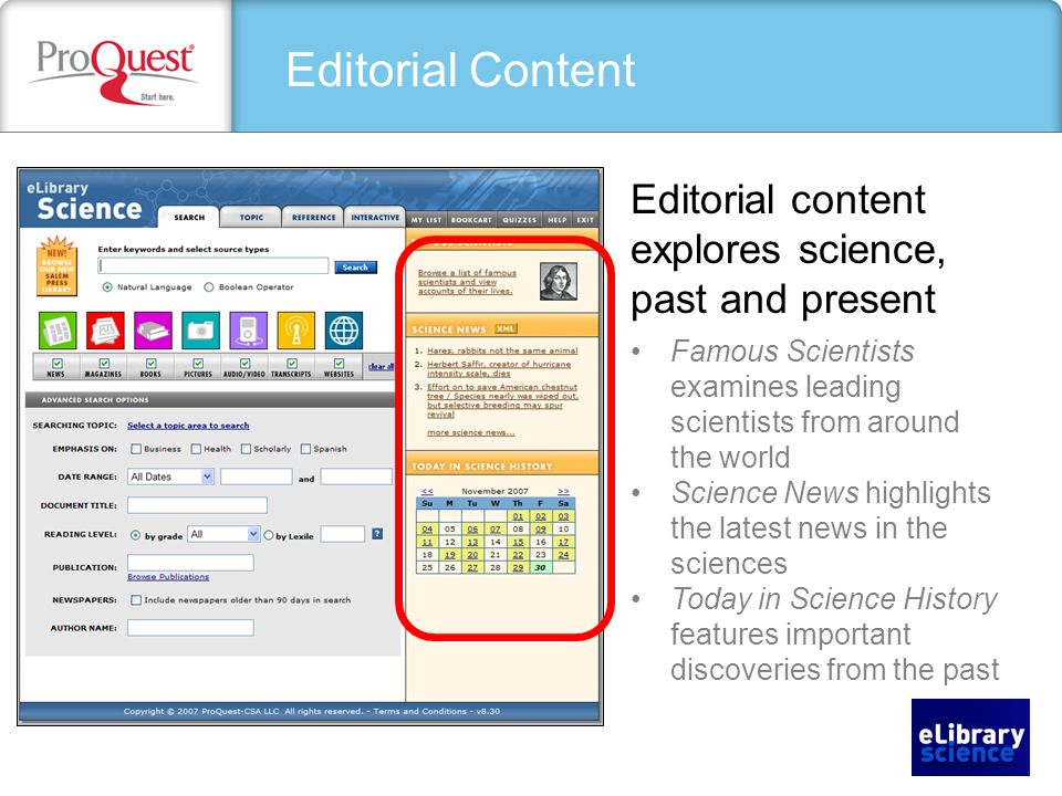 Editorial Content Editorial content explores science, past and present Famous Scientists examines leading scientists from around the world Science News highlights the latest news in the sciences Today in Science History features important discoveries from the past