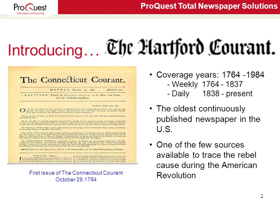 ProQuest Total Newspaper Solutions 2 First Issue of The Connecticut Courant October 29,1764 Introducing … Coverage years: 1764 -1984 - Weekly 1764 - 1