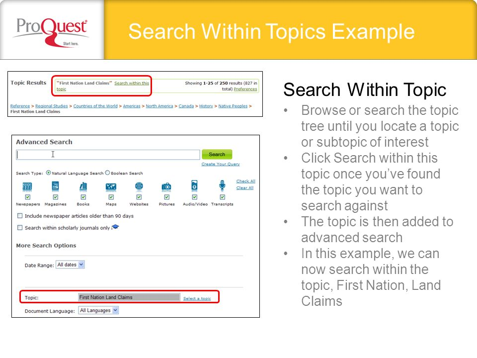 Search Within Topics Example Browse or search the topic tree until you locate a topic or subtopic of interest Click Search within this topic once youve found the topic you want to search against The topic is then added to advanced search In this example, we can now search within the topic, First Nation, Land Claims Search Within Topic