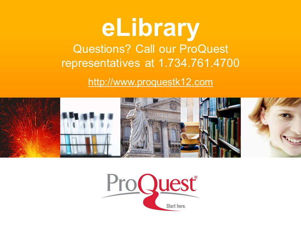 eLibrary Questions Call our ProQuest representatives at 1.734.761.4700 http://www.proquestk12.com