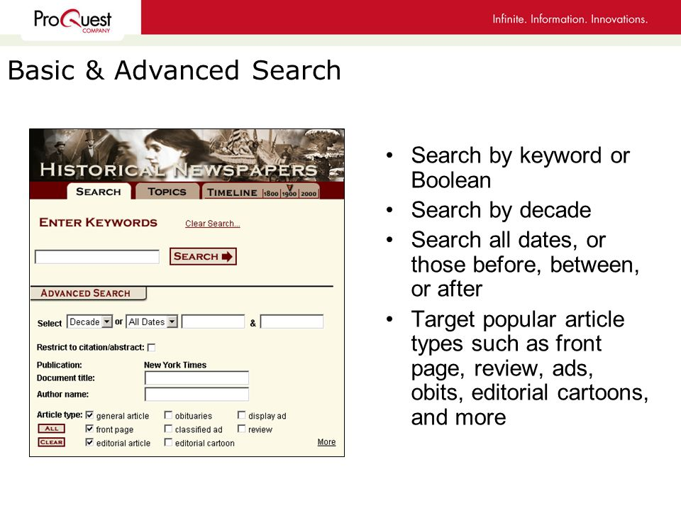 Search by keyword or Boolean Search by decade Search all dates, or those before, between, or after Target popular article types such as front page, review, ads, obits, editorial cartoons, and more Basic & Advanced Search