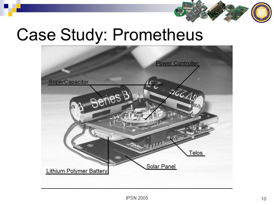 10 IPSN 2005 Case Study: Prometheus