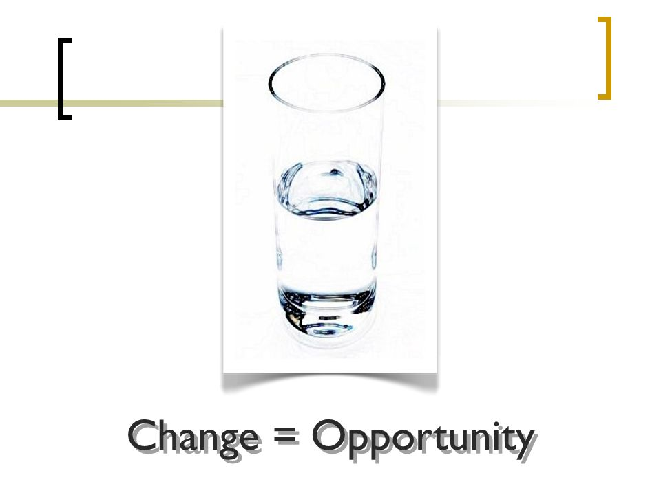 Change = Opportunity