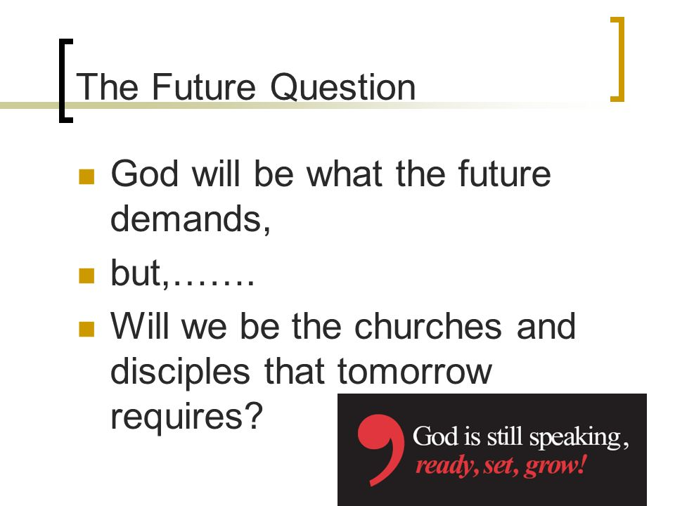 The Future Question God will be what the future demands, but,…….