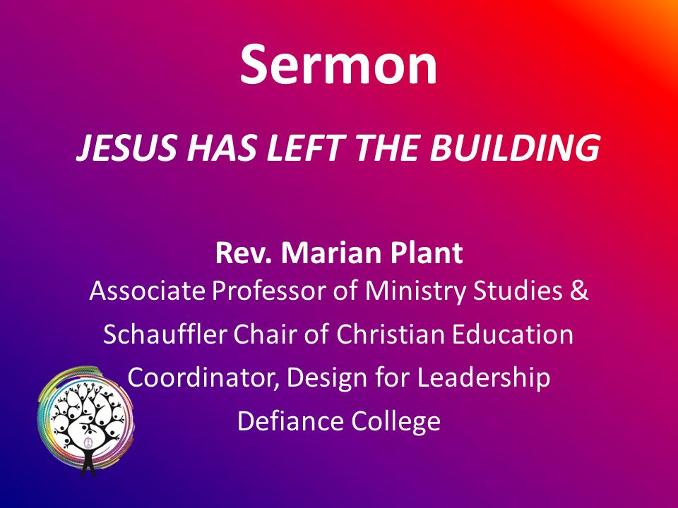 Sermon JESUS HAS LEFT THE BUILDING Rev.