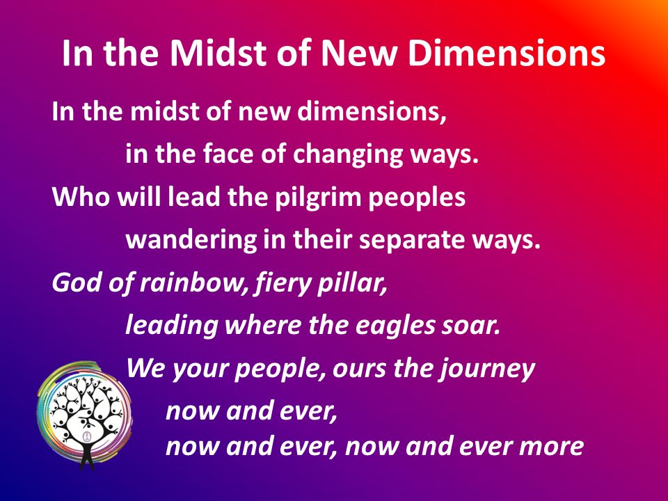 In the Midst of New Dimensions In the midst of new dimensions, in the face of changing ways.