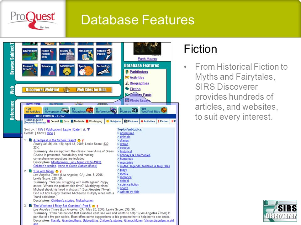 Database Features From Historical Fiction to Myths and Fairytales, SIRS Discoverer provides hundreds of articles, and websites, to suit every interest