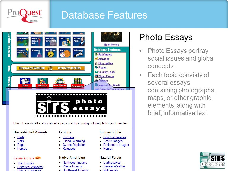 Database Features Photo Essays portray social issues and global concepts. Each topic consists of several essays containing photographs, maps, or other